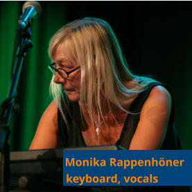 Monika Rappenhöner      keyboard, vocals